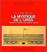 Le Corbusier et la mystique de l'URSS : théories et projets pour Moscou, 1928-1936
