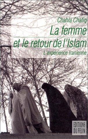 La femme et le retour de lIslam: Lexpérience iranienne