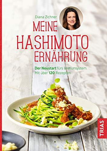 Über 120 Gesunde (Meine Hashimoto-Ernährung: Der Neustart fürs Immunsystem. Mit über 120 Rezepten)