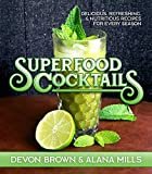 Superfood Cocktails: Delicious, Refreshing, and Healthy Recipes for Every Season