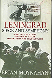 By Brian Moynahan Leningrad: Siege and Symphony