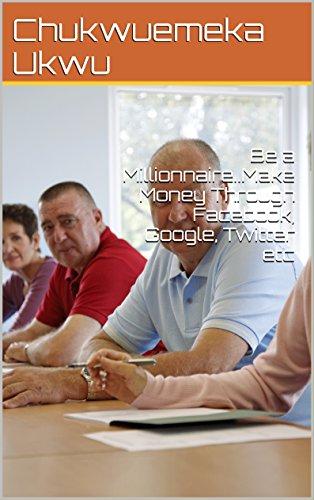 be-a-millionnairemake-money-through-facebook-google-twitter-etc-english-edition