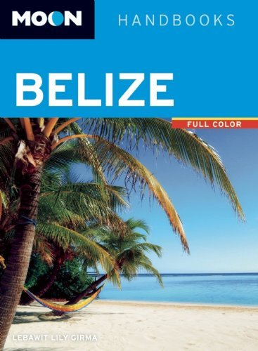 Moon Belize (Moon Handbooks) by Lebawit Lily Girma (2013-11-26)