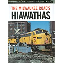 The Milwaukee Road's Hiawathas: Milwaukee Road Passenger Operations Set Industry-wide Standards During the Golden Age of Passenger Rail Travel (Great Passenger Trains)