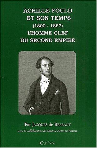 Achille Fould et son temps (1800-1867). L'homme clef du Second Empire par Jacques de Brabant