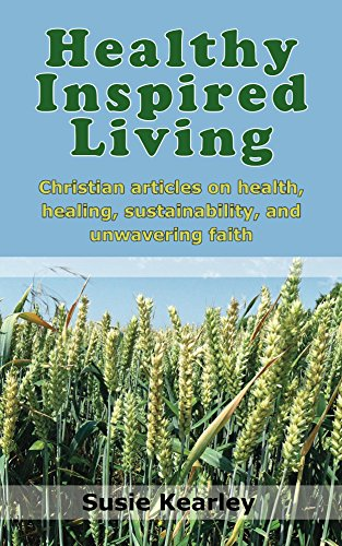 free kindle book Healthy Inspired Living: A collection of articles on health, healing, sustainability, and unwavering faith