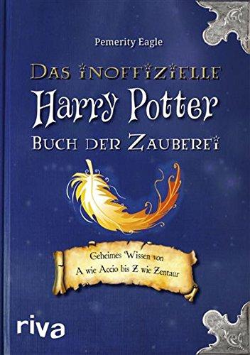 Das inoffizielle Harry-Potter-Buch der Zauberei: Geheimes Wissen von A wie Accio bis Z wie Zentaur