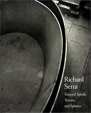 Richard Serra: Torqued Spirals, Toruses and Spheres (Divers)