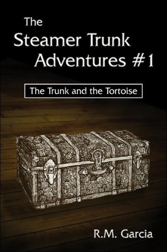 The Steamer Trunk Adventures #1: The Trunk and the Tortoise