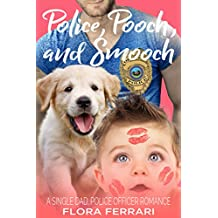 Police, Pooch, and Smooch: A Single Dad, Police Officer Romance (A Man Who Knows What He Wants Book 25) (English Edition)
