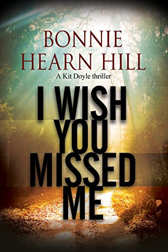 i-wish-you-missed-me-a-thriller-set-in-california-a-kit-doyle-mystery