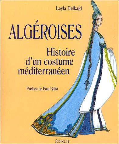Algéroises. Histoire d'un costume méditerran...