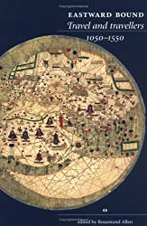 Eastward Bound: Travel And Travellers, 1050-1550