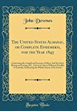 The United States Almanac, or Complete Ephemeris, for the Year 1845: Containing the Length and Increase of Days; And the Sun's Rising and Setting, ... Embracing the Whole Extent of the Union