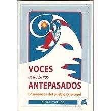 VOCES DE NUESTROS ANTEPASADOS: ENSEÑANZAS DEL PUEBLO CHEROQUI, RECOGIDAS DEL FUEGO DE LA SABIDURÍA (Coleccion Nagual)