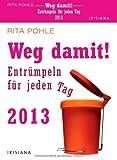 Weg damit! 2013: Entrümpeln für jeden Tag - Rita Pohle