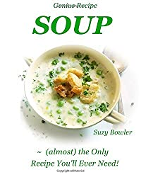Soup: (almost) the Only Recipe You'll Ever Need!