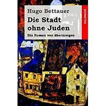 Die Stadt ohne Juden: Ein Roman von übermorgen