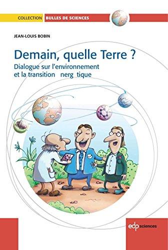 Demain, quelle Terre ?: Dialogue sur l'environnement et la transition énergétique (Bulles de sciences) par Bobin Jean-Louis