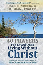 40 Prayers for Loved Ones Living Without Christ (40 Prayers Series)