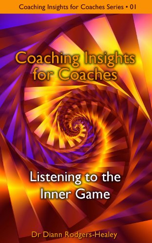 Listening to the Inner Game (Coaching Insights for Coaches Book 1)