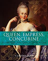 Queen, Empress, Concubine: 50 Women Rulers from Cleopatra to Catherine the Great