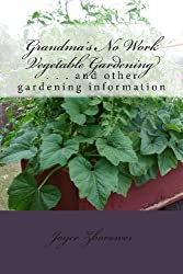 Grandma's No Work Vegetable Gardening: . . . and other gardening information