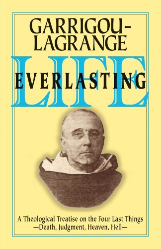 Life Everlasting: A Theological Treatise on the Four Last Things: Death, Judgement, Heaven, Hell