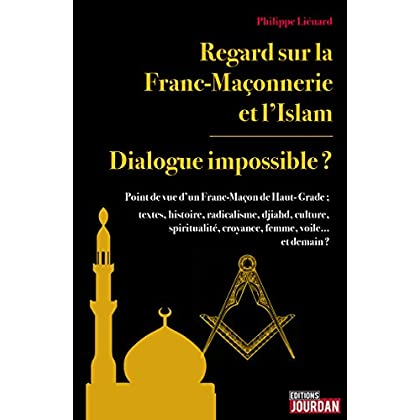 Regard sur la Franc-Maçonnerie et l'Islam: Dialogue impossible ?