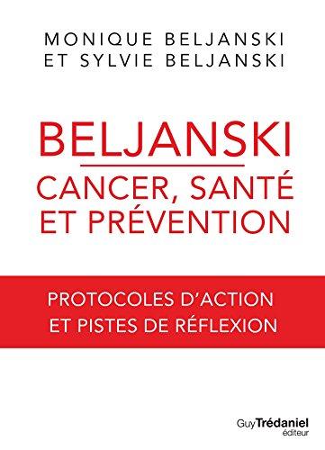 Beljanski - Cancer, sant et prvention : Protocoles d'action et pistes de rflexion