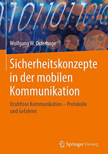 Sicherheitskonzepte in der mobilen Kommunikation : Drahtlose Kommunikation – Protokolle und Gefahren