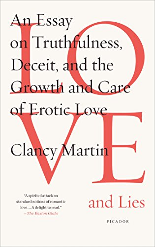 Love and Lies: An Essay on Truthfulness, Deceit, and the Growth and Care of Erotic Love