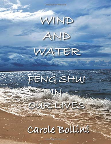 Wind and Water: Feng Shui in Our Lives por Carole Bollini