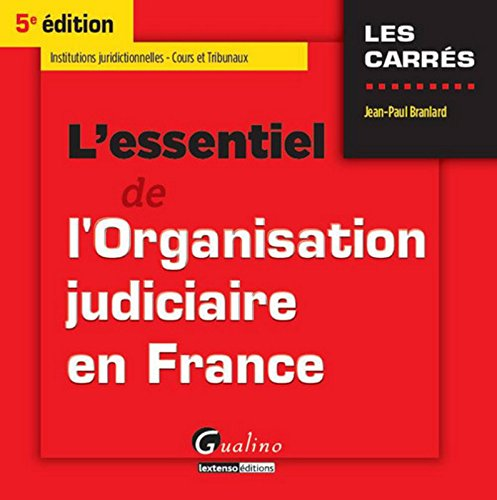 L'Essentiel de l'Organisation judiciaire en France, 5ème Ed.