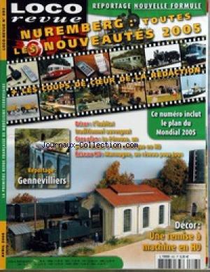 LOCO REVUE [No 693] du 01/04/2005 - REPORTAGE NOUVELLE FORMULE - NUREMBERG - TOUTES LES NOUVEAUTES 2005 + LES COUPS DE COEUR DE LA REDACTION - DECOR - L'HABITAT TRADITIONNEL AUVERGNAT - GROS PLAN - LA PEROUSE, UN PETIT RESEAU A VOIE METRIQUE EN HO - RESEAU HO - MARMAGNE, UN RESEAU POUR TOUS - LE PLAN DU MONDIAL 2005 - REPORTAGE - GENNEVILLIERS - DECOR - UNE REMISE A MACHINE EN HO.