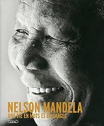 Nelson Mandela. Une vie en mots et en images