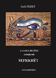 La saga de [Om] - Antépisode: Sefrkhet