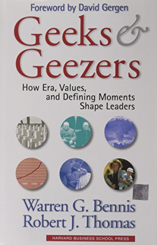 Geeks and Geezers: How Era, Values and Defining Moments Shape Leaders