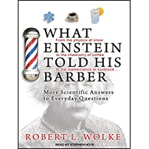 What Einstein Told His Barber: More Scientific Answers to Everyday Questions by Robert L. Wolke (2012-06-25)