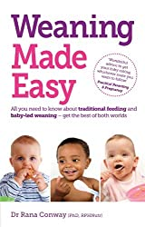 Weaning Made Easy: All you Need to Know About Traditional Feeding and Baby-Led Weaning - get the Best of Both Worlds by Dr. Rana Conway (2011-10-21)
