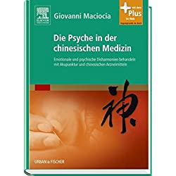 Die Psyche in der chinesischen Medizin: Behandlung von emotionalem und psychischem Ungleichgewicht mit Akupunktur und chinesischen Kräutern - mit Zugang zum Elsevier-Portal