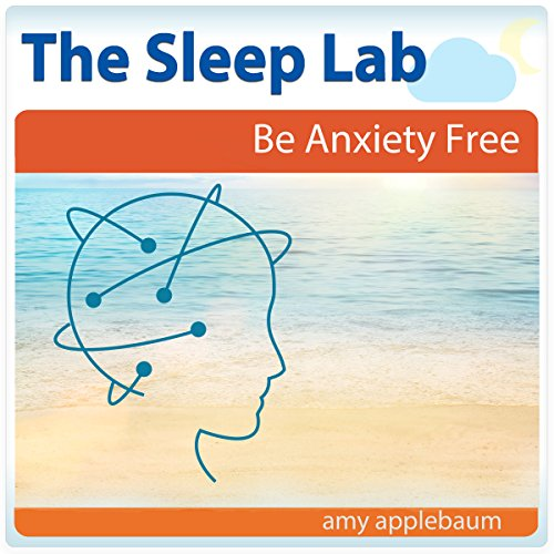 be-anxiety-free-with-hypnosis-and-meditation-the-sleep-lab-with-amy-applebaum-english-edition