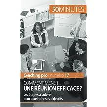 Comment mener une réunion efficace ?: Les étapes à suivre pour atteindre ses objectifs
