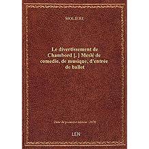 Le divertissement de Chambord [.] Meslé de comedie, de musique, d'entrée de ballet