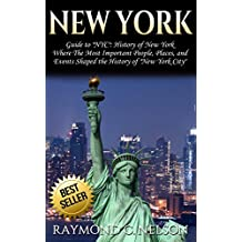 """New York: Guide to """"NYC"""": History of New York – Where the Most Important People, Places, and Events Shaped the History of """"New York City"""" (Tourist Guide, ... American Dream Book 1) (English Edition)"""
