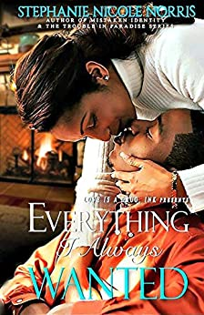 Everything I Always Wanted: A Friends to Lovers Romance by [Norris, Stephanie Nicole]