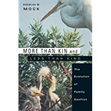 More than Kin and Less than Kind: The Evolution of Family Conflict by Douglas W. Mock (2006-09-30)
