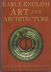 Early English Art and Architecture (Art/architecture) by Lloyd Laing (1996-07-25)
