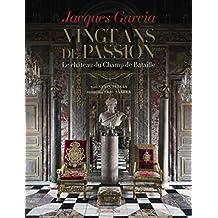 Jacques Garcia : vingt ans de passion, le château du champ de bataille