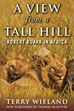 A View from a Tall Hill: Robert Ruark in Africa (English Edition)